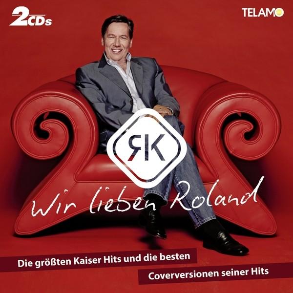 Wir lieben Roland - die größten Kaiser Hits und die besten Coverversionen seiner Hits