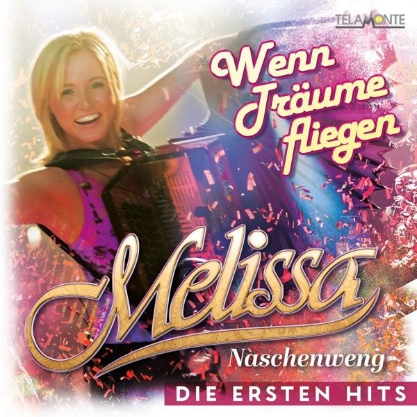 Melissa Naschenweng - Wenn Träume fliegen:Die ersten Hits